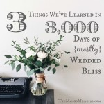 Three Thousand Days of {Mostly} Wedded Bliss
